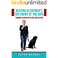 Beating Alzheimer's, The Enemy at the Gate: Turning Despair into Hope and Action