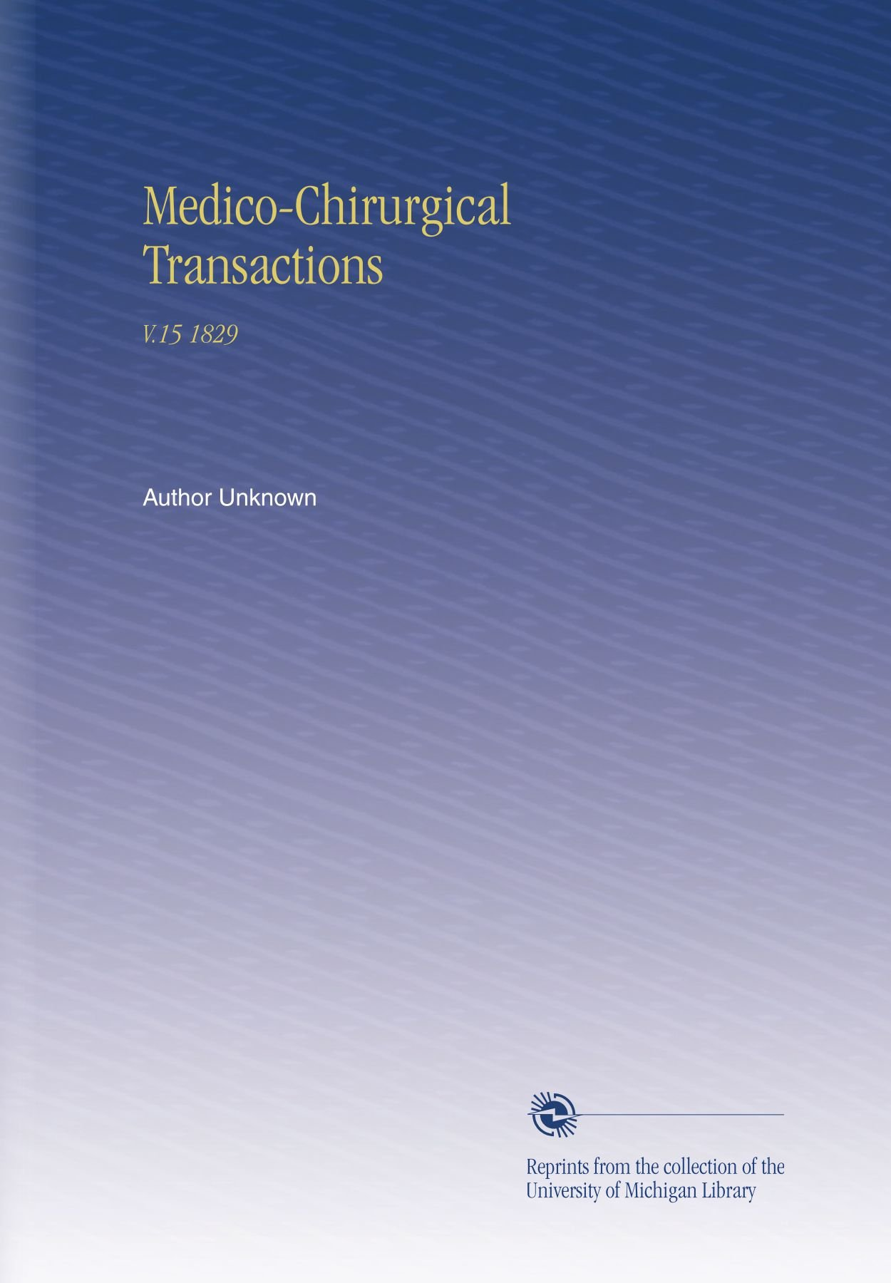 Medico-Chirurgical Transactions: V.15 1829 ebook