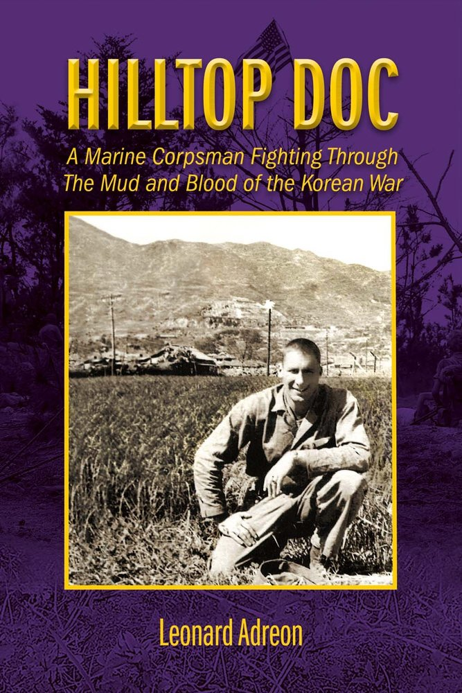 Hilltop Doc: A Marine Corpsman Fighting Through the Mud and Blood of the Korean War pdf epub