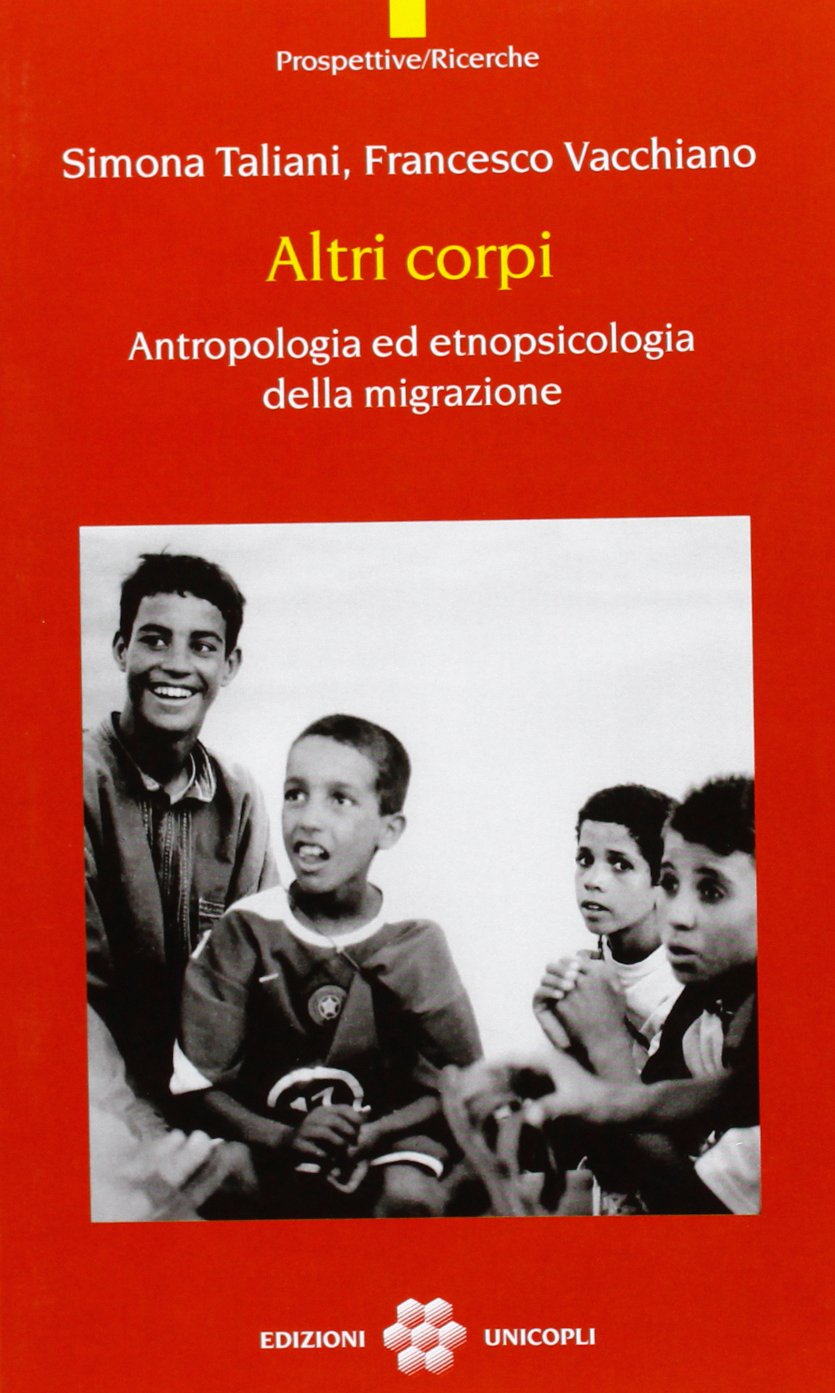 Altri corpi. Antropologia ed etnopsicologia della migrazione Copertina flessibile – 6 ott 2006 Simona Taliani Francesco Vacchiano Unicopli 8840011188