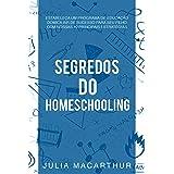 Segredos Do Homeschooling: Estabeleça Um Programa De Educação Domiciliar De Sucesso Para Seu Filho Com Nossas 10 Principais E