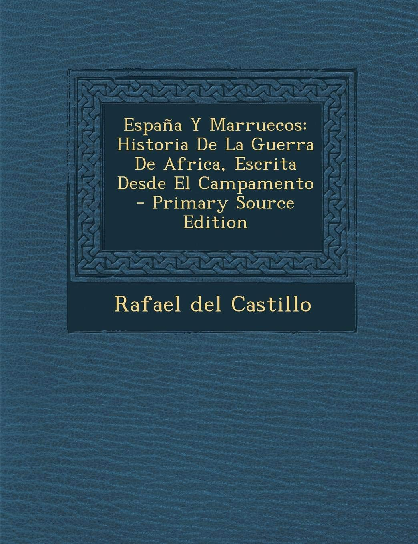 España Y Marruecos: Historia De La Guerra De Africa, Escrita Desde El Campamento: Amazon.es: Castillo, Rafael del: Libros