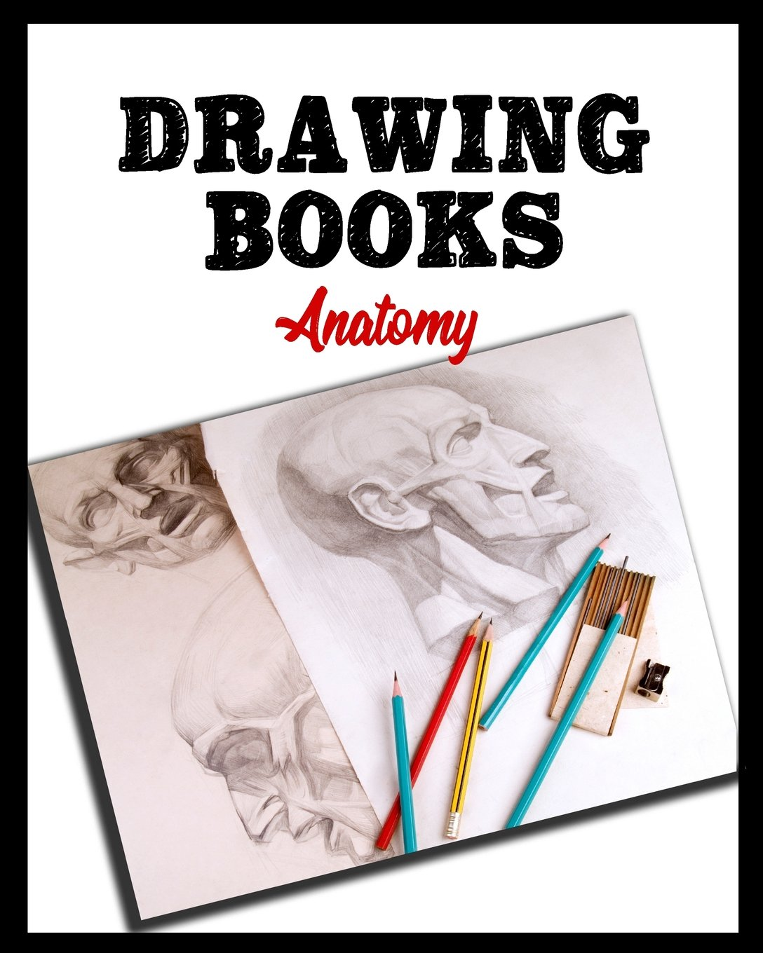 Drawing Books Anatomy: Blank Journals To Write In, Doodle In, Draw In Or Sketch In, 8