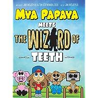 Mya Papaya Meets the Wizard of Teeth