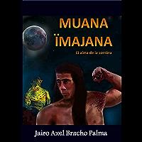 MUANA ÏMAJANA: El Alma de la Sombra (Spanish Edition)