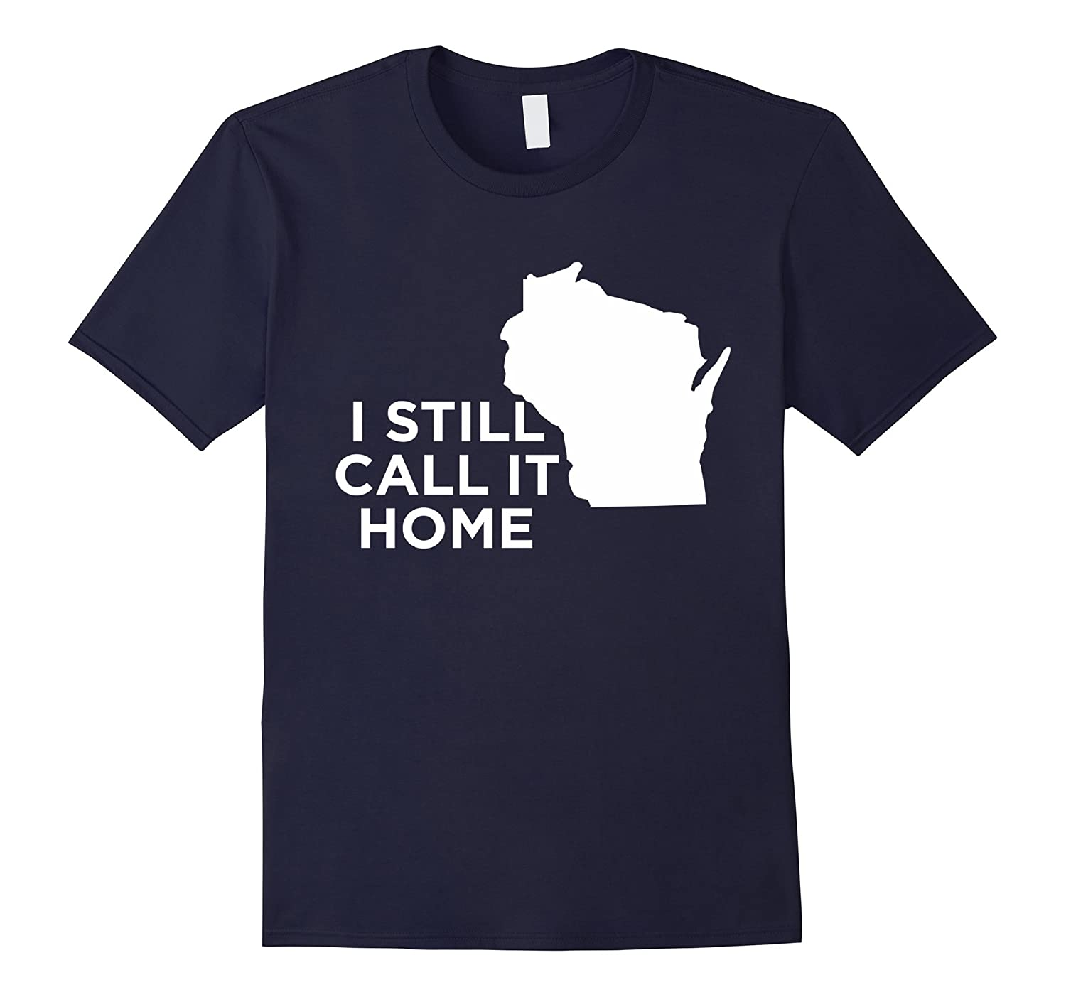 I Still Call It Home Local Wisconsin Pride State T-Shirt-CD