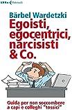 Egoisti, egocentrici, narcisisti & Co. Guida per non soccombere a capi e colleghi tossici