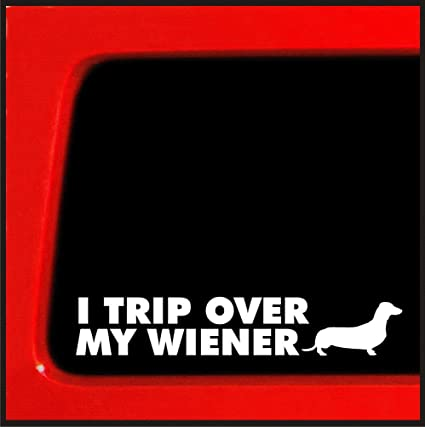 "4/"" I Trip Over My Wiener Vinyl Decal Funny Dachshund Dog Breed Sticker Chevy"