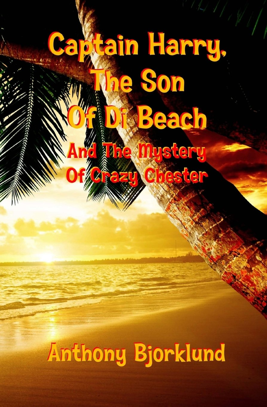 Download Captain Harry, The Son Of Di Beach And The Mystery Of Crazy Chester (The Captain Harry Series) (Volume 1) pdf