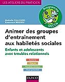 Animer des groupes d'entraînement aux habiletés sociales - Programme GECOs : Enfants et adolescents avec troubles relationnels : Autisme, TDA/H, Troubles ... Haut potentiel (Les ateliers du praticien)
