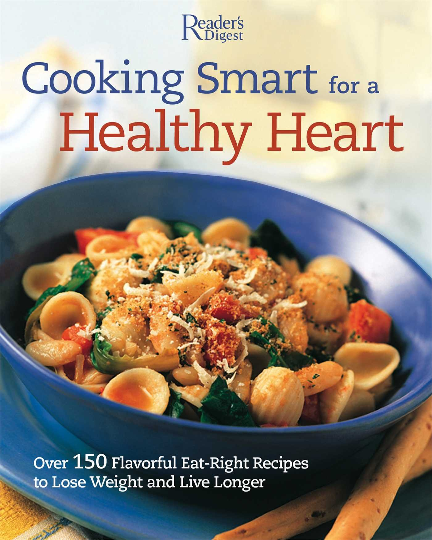Cooking smart for a healthy heart 150 flavorful eat right recipes cooking smart for a healthy heart 150 flavorful eat right recipes to lose weight and live longer editors of readers digest 9780762109968 amazon forumfinder Image collections