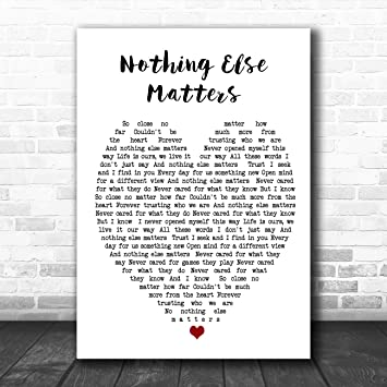 Nothing Else Matters Black Heart Song Lyric Quote Print