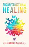 Transformational Healing : Shifting Into an Uplifting Perspective