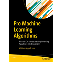 Pro Machine Learning Algorithms : A Hands-On Approach to Implementing Algorithms in Python and R (English Edition)