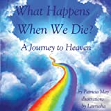 What Happens When We Die?: A Journey to Heaven (Enlighten Kids Series)