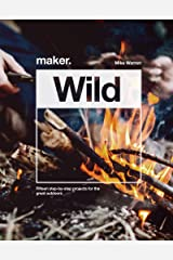 Maker.Wild: 15 Step-By-Step Projects for the Great Outdoors Hardcover