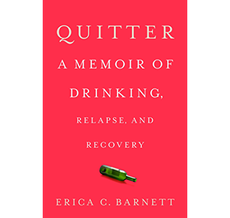 Quitter A Memoir Of Drinking Relapse And Recovery Kindle Edition By Barnett Erica C Health Fitness Dieting Kindle Ebooks Amazon Com