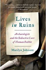 Lives in Ruins: Archaeologists and the Seductive Lure of Human Rubble Paperback