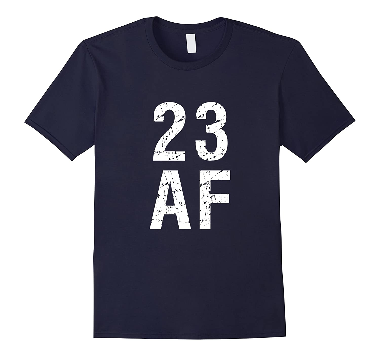 23 AF T Shirt - Funny 23rd Birthday Present-Art