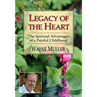 Legacy of the Heart: The Spiritual Advantages of a Painful Childhood (English Edition)