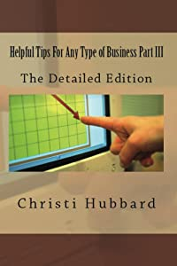 Helpful Tips For Any Type of Business Part III