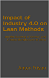 Impact of Industry 4.0 on Lean Methods: and the Business of German and Chinese Manufacturer in China (English Edition)