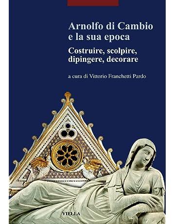 Arnolfo di Cambio e la sua epoca. Costruire, scolpire, dipingere, decorare (