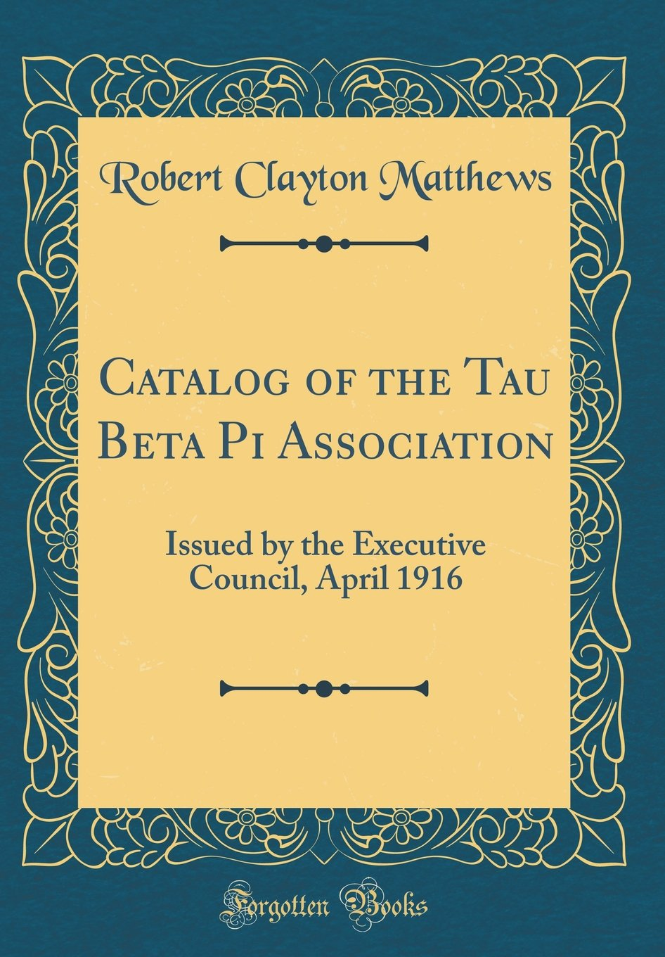 Catalog of the Tau Beta Pi Association: Issued by the Executive Council, April 1916 (Classic Reprint) PDF