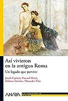 Así Vivieron En La Antigua Roma: Un Legado Que
