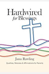 Hardwired for Blessings: Qualities, Rebukes & Affirmations for Parents Kindle Edition