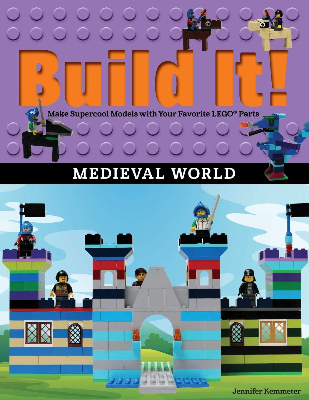 Build It  Medieval World  Make Supercool Models With Your Favorite Legoa Parts  Brick Books