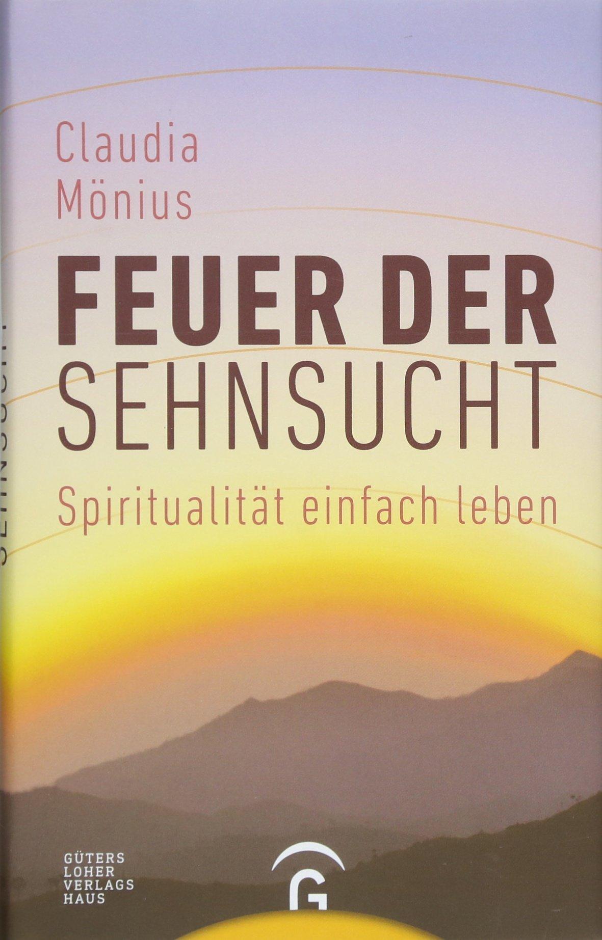 Feuer der Sehnsucht: Spiritualität einfach leben
