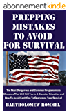 Prepping Mistakes To Avoid For Survival: The Most Dangerous and Common Preparedness Mistakes That Will Kill You In A Disaster Situation and How To Avoid ... To Guarantee Your Survival (English Edition)