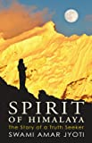 Spiritual Book for our Enlightenment: SPIRIT OF HIMALAYA - The Story of a Truth Seeker by Swami Amar Jyoti (English)