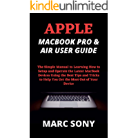 APPLE MACBOOK PRO & AIR USER GUIDE: The Simple Manual to Learning How to Setup and Operate the Latest MacBook Devices…