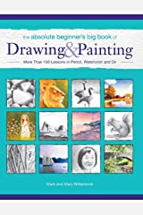The Absolute Beginner's Big Book of Drawing and Painting: More Than 100 Lessons in Pencil, Watercolor and Oil Paperback