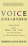 Voice Unearthed: Hope, Help and a Wake-Up Call for the Parents of Children Who Stutter