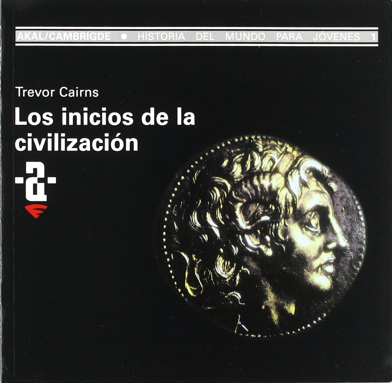 Los inicios de la civilización: 1 Historia del mundo para jóvenes: Amazon.es: Cairns, Trevor, Tiana Ferrer, Montserrat: Libros