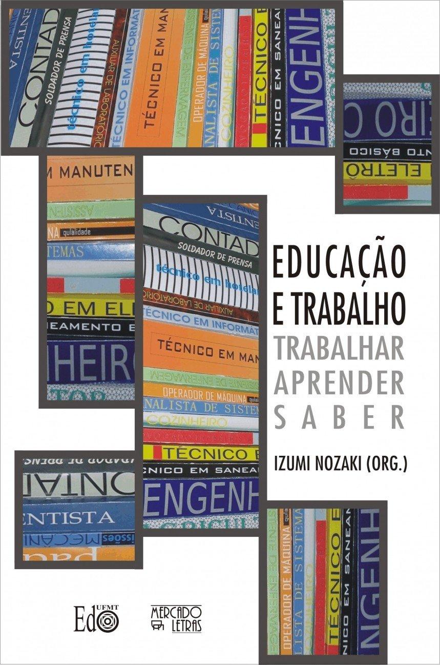 Educaao e Trabalho: Trabalhar, Aprender, Saber: Izumi Nozaki: 9788575910931: Amazon.com: Books