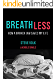 Breathless: How a Broken Jaw Saved My Life (Kindle Single)