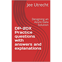 DP-201 Practice questions with answers and explanations (DP-203): Designing an Azure Data Solution (English Edition)