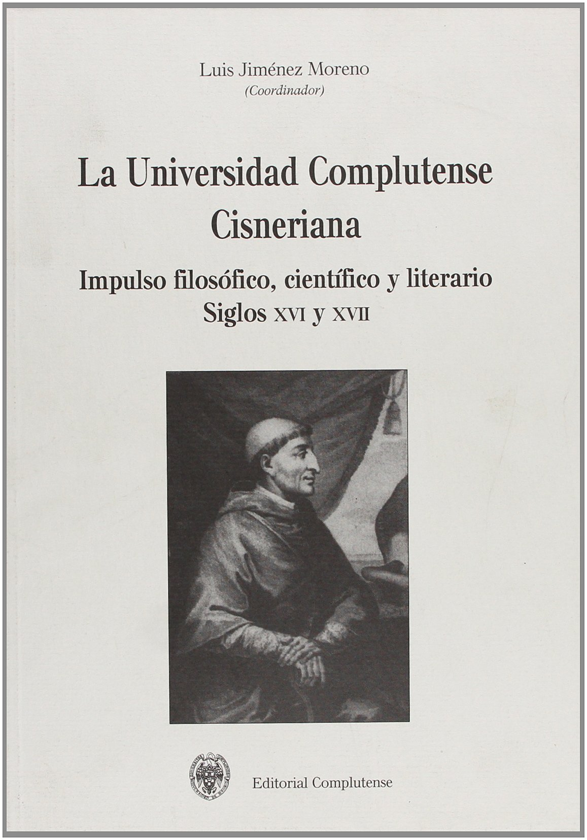 La universidad complutense cisneriana / Complutense University Cisneriana: Impulso Filosofico, Cientifico Y Literario (Siglos XVI Yxvii) / ... (Centuries XVI Yxvii) (Spanish Edition) pdf