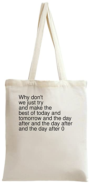 Why Dont We Just Try And Make The Best Of Today And Tote Bag