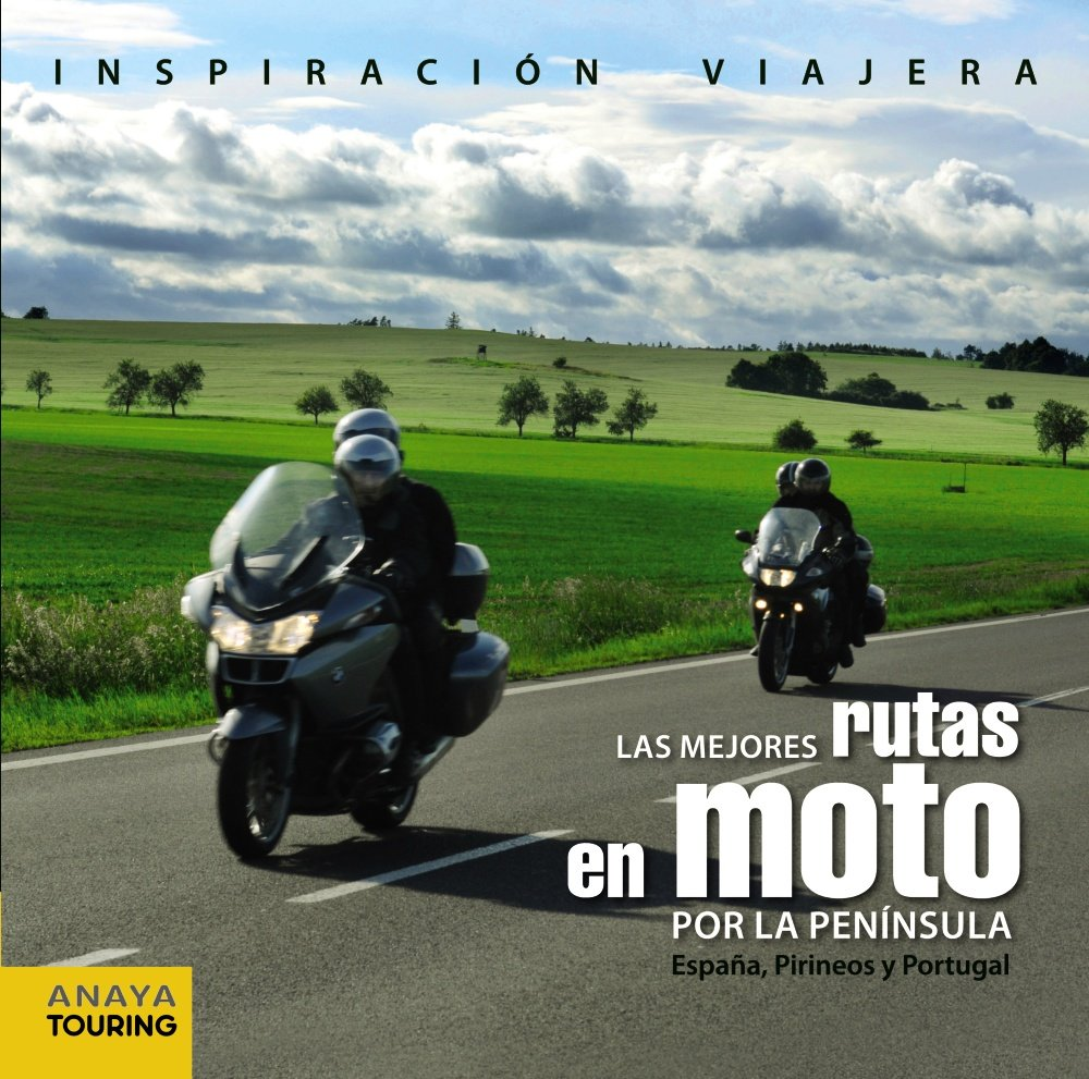 Las mejores rutas en moto por la Península / The best motorbike routes in the Peninsula: España, Pirineos Y Portugal / Spain, Pyrenees and Portugal (Spanish ...