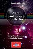 Astrophotography on the Go: Using Short Exposures
