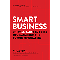 Smart Business: What Alibaba's Success Reveals about the Future of Strategy (English Edition)