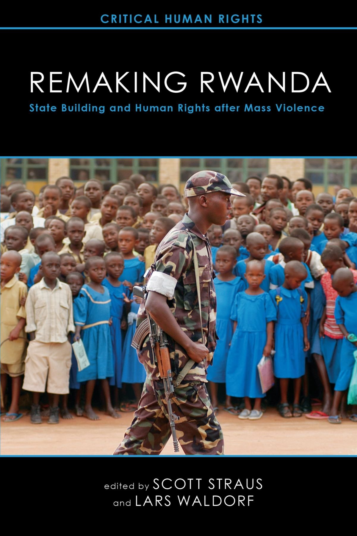 Remaking Rwanda: State Building and Human Rights after Mass Violence (Critical Human Rights)