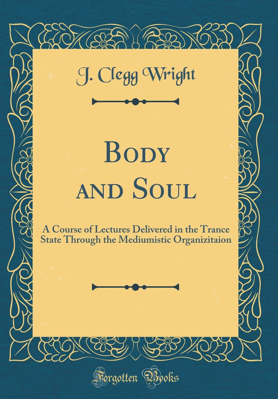 Download Body and Soul: A Course of Lectures Delivered in the Trance State Through the Mediumistic Organizitaion (Classic Reprint) ebook