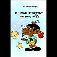 O MUNDO HIPERATIVO DE BERTINHO