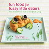 Fun Food for Fussy Little Eaters: How to Get Your Kids to Eat Fruit & Veg